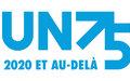 COMMUNIQUÉ DE PRESSE UN75 / FAÇONNONS NOTRE AVENIR ENSEMBLE